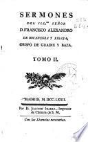 Sermones del Illmo. Señor D. Francisco Alexandro de Bocanegra y Xibaja, Obispo de Guadix y Baza