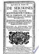 Sermones del padre Antonio de Vieira ... prima [-quinta] parte. Traducidos del original del mismo autor, y con su aprobacion, por el lic. d. Francisco de Cubillas Donayague ..