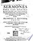 Sermones para los quatro domingos de Aduiento, Calenda de la Natiuidad, Domingo de su Infraoctaua, con los tres de la Septuagesima, Sesagesima, y Quinquagesima