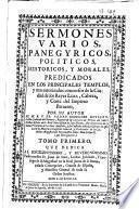 Sermones varios, panegyricos, historicos y morales predicados en los principales templos y mas autorizados concursos de la Ciudad de los Reyes Lima, Cabeza y Corte del Imperio Peruano