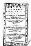 Sermones varios, panegyricos, politicos, historicos, y morales, predicados en los principales templos y mas autorizados concursos de la Ciudad de los Reyes Lima, Cabeza y Corte del Imperio Peruano