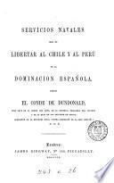Servícios navales que, en libertar al Chile y al Perú de la dominación española, rindió el conde de Dundonald