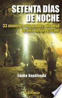 Setenta días de noche. 33 mineros atrapados: Historia oculta de un rescate