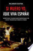Si muero yo, ¡Que viva España!