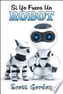 Si Yo Fuera Un Robot