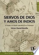 Siervos de Dios y Amos de los Indios