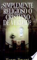 ¿Simplemente religioso o cristiano de verdad?