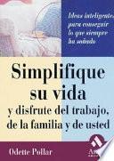 SIMPLIFIQUE SU VIDA Y DISFRUTE DEL TRABAJO DE LA FAMILIA Y DE USTED