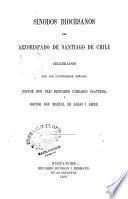 Sinodos diocesanos del Arzobispado de Santiago de Chile celebrados por los ill. Srs. Drs. D. Fray Bernardo Carrasco Saavedra y D. Manuel de Aldai y Aspee