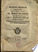 Sistema militar para España que proponía el duque de Osuna quando se trató de una organización nueva de nuestro exército, y se formó para ello la junta de generales en mil setecientos noventa y seis