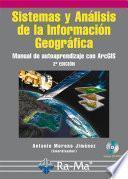 Sistemas y Análisis de la Información Geográfica. Manual de autoaprendizaje con ArcGIS. 2ª.