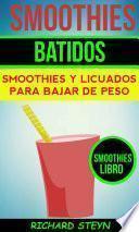 Smoothies: Batidos: Smoothies y Licuados para Bajar de Peso (Smoothies Libro)