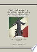 Sociedades secretas clericales y no clericales en México en el siglo XX