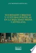 Sociedades urbanas y culturas políticas en la Baja Edad Média castellana