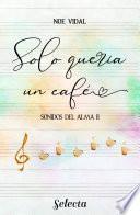 Solo quería un café (Sonidos del alma 2)