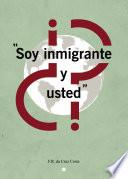 Soy inmigrante. ¿Y usted?