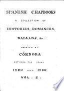 Spanish Chapbooks. A collection of histories, romances, ballads, etc
