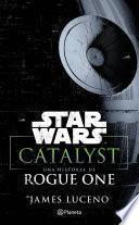 Star Wars. Catalyst. Una historia de Rogue One