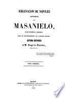 Sublevacion de Napoles capitaneada por Masaniello con sus antecedentes y consecuencias hasta el restablecimiento del gobierno espanol. Estudio historico