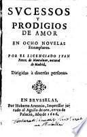 Sucessos y prodigios de amor en ocho novelas exemplares. Por el licenciado Ivan Perez de Montaluan, natural de Madrid. Dirigidas a diuersas personas