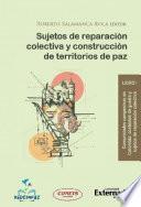 Sujetos de reparación colectiva y construcción de territorios de paz - Libro 1
