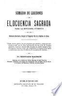 Sumario de lecciones de elocuencia sagrada para la estudiosa juventud de los seminarios conciliares y colegios de propaganda fide de la república de Bolivia ...