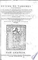 Summa de Varones illustres, en la qual se contienen muchas sententias ... y cosas memorables de dozientos y veynte y quatro famosos Emperadores, Reyes, y Capitanes, que ha havido de todas las naciones ... por el orden del A. B. C. corregida y enmendada, etc