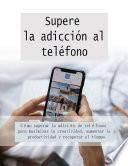 Supere la adicción al teléfono