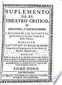 Suplemento de el Theatro Critico o Adiciones y correcciones a muchos de los assumptos que se tratan en los ocho tomos de el dicho Theatro ...