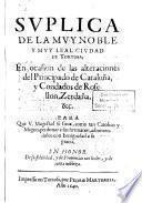 Suplica de la muy noble y muy leal ciudad de Tortosa, en ocasion de las alteraciones del Principado de Cataluña,y Condados de Rosellon,Zerdaña,etc...