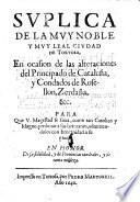 Supplica de la muy noble y muy leal cindad de Tortosa, en occasion de las alterationes del principado de Cataluña, y Condados de Rosellon, Zerdaña, etc