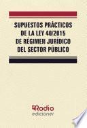 Supuestos Prácticos de la Ley 40/2015 de Régimen Jurídico del Sector Público