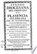 Synodo diocesana del Obispado de Plasencia, celebrada por el ilustrissimo, y reverendissimo señor don Fr. Joseph Ximenez Samaniego, obispo de Plasencia, ... En la civdadde de Plasencia, los dias 11. 12. 13. 14. y 15. del mes de Mayo del año de 1687