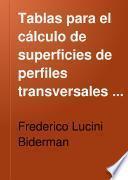 Tablas para el cálculo de superficies de perfiles transversales y puntos de paso de desmonte á terraplén ...