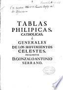 Tablas philipicas, catholicas ò generales de los movimientos celestes, que con el nombre de Tablas astronomicas nova-almagesticas