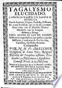 Tagalysmo elucidado, y reducido ... a la Latinidad de Nebrija; con su syntaxis, tropos, prosodia, etc