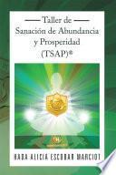 Taller de Sanación de Abundancia y Prosperidad (TSAP)®