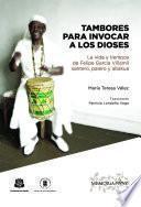 Tambores para invocar a los dioses La vida y tiempos de Felipe García Villamil santero, palero y abakuá