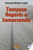 Tampoco llegarás a Samarcanda