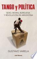 Tango y política. Sexo, moral burguesa y revolución en Argentina