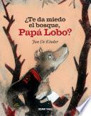 ¿Te da miedo el bosque, Papá Lobo?