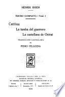 Teatro completo: Catilina. - La tumba del guerrero. - La castellana de Ostrat