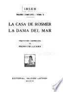 Teatro completo: La casa de Rosmer. - La dama del mar