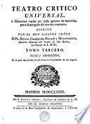 TEATRO CRITICO UNIVERSAL, ó Discursos varios en todo género de materias, para desengaño de errores comunes: ESCRITO POR EL MUY ILUSTRE SEÑOR D. FR. BENITO GERÓNYMO FEYJOÓ Y MONTENEGRO, Maestro General del Orden de San Benito, del Consejo de S.M. [et]c