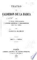 Teatro de Calderon de la Barca: La dama duende. Hombre pobre todo es trazas. No siempre lo peor es cierto. Antes que todo es mi dama. Dicha y desdicha del nombre
