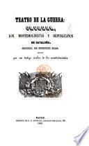 Teatro de la Guerra: Cabrera, los Montemolinistas y Republicanos en Cataluña. Crónica de nuestros días, redactada por un testigo ocular de los acontecimientos