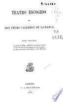 Teatro escogido de Don Pedro Calderon de la Barca