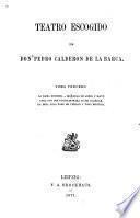 Teatro escogido de Dón Pedro Calderón de la Barca: La dama duende. Mañanas de abril y mayo. Casa con dos puertas mala es de guardar. En esta vida todo es verdad y todo mentira