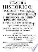 Teatro historico, politico, y militar, noticias selectas y heroycos hechos de los principes, y varones mas ilustres que celebra la Fama