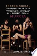 Teatro social como herramienta de participación ciudadana en el municipio de Murcia